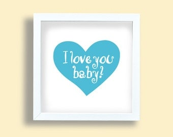 I love you baby, blue heart art print, boys room wall art, baby boy, nursery room typography poster