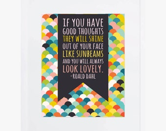 Roald Dahl Giclee Print | If you have good thoughts... | Bold, Colorful Wall Art Perfect for Playroom or Office