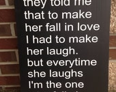 NEW They told me that to make her fall in love sign, wood sign