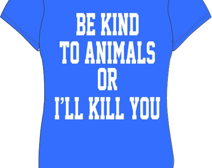 Womens Be Kind to Animals or I Will Kill You- Women's T-shirt (#4)
