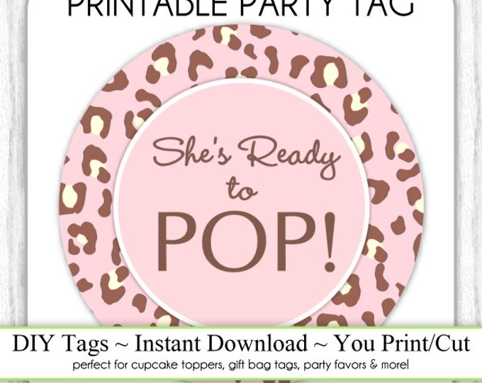 Instant Download - Leopard Print She's Ready to Pop, Baby Shower Printable Party Tag, Cupcake Topper, DIY, You Print, You Cut