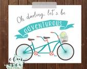 oh Darling Let's Be Adventurous Bicycle Print  Tandem Bicycle Print  Adventure Print  Bike Print, Travel Print  Adventurous Print