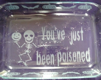 Etched Casserole Dish,halloween skeleton,pyrex Dish,Etched bake-ware,You've just been poisoned,Halloween Bake Dish,Party Dish