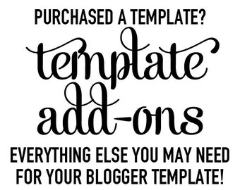 Blogger Template Add-Ons You May Need!