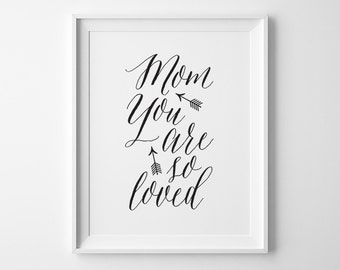Mothers Gift for Mom, Mom You Are So Loved Typography Print, Mothers Day Print, Black and White Decor, Gift for New Mom, Mothers Day Gift
