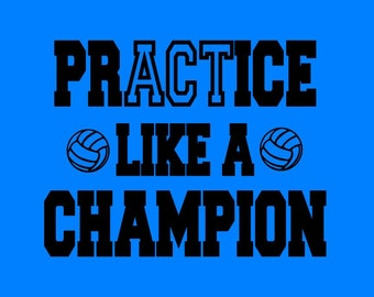 PRACTICE like a CHAMPION volleyball shirt