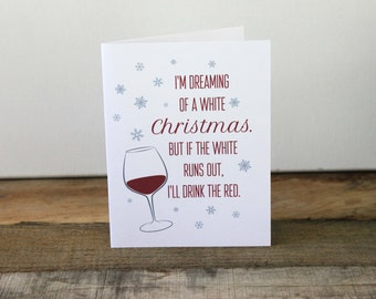 I'm Dreaming of a White Christmas. But if the White Runs Out, I'll Drink the Red Greeting Card / Christmas Card / Wine Card
