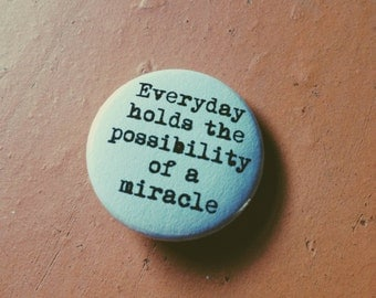 PAULO COELHO badge pin brooch // inspirational quote Possibility miracle // love life dream // freedom saying message // author book poet