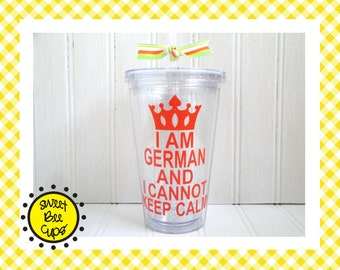 Personalized Acrylic Cup Md - I Am German and I Cannot Keep Calm - OR Choose Italian, French, Greek, Portuguese, Latino or Any Ethnicity