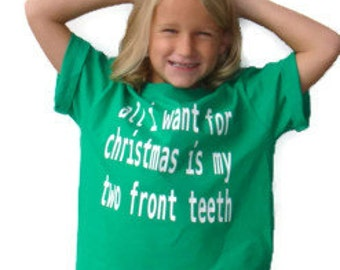 "Christmas shirt "" All I want for Christmas is my two front teeth"" comes in green or red SALE"