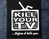 Kill Your TV Before It Kills You Sew On Punk Patch Hand Screen Printed