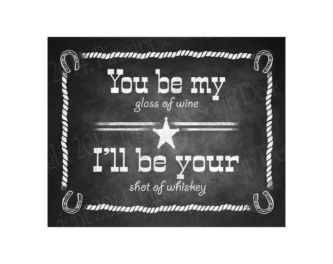 I'll be your Glass of wine, You be my shot of whiskey Western Themed Wedding Bar sign - Chalkboard Style - PRINTABLE file - Wedding signage
