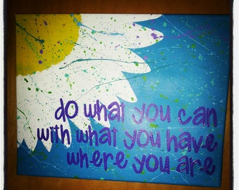 Hand Painted -------- do what you can with what you have where you are