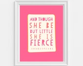 Cute Print for a Little Girls Room - And Though She be But Little, She is Fierce - Instant Download Wall Art - Shakespeare Quote Print