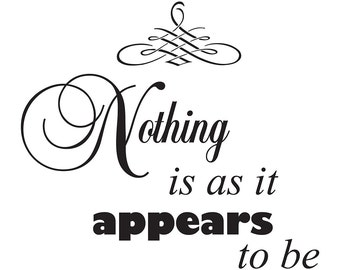 Nothing is as it appears to be...vinyl wall art quote
