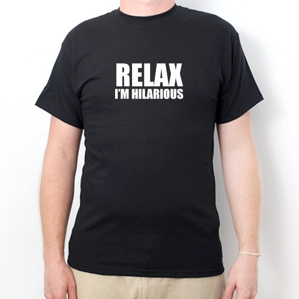 Relax I 39 M Hilarious T Shirt Funny Classic Humor Party