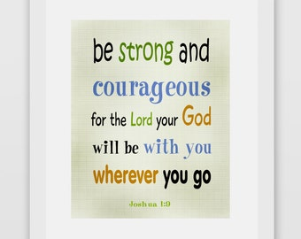 Be Strong and Courageous For The Lord Your God Will Be With You Wherever You Go Joshua 1:9 Print #1