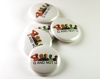Q And Not U Pinback Button