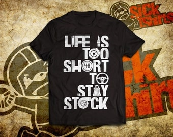 Life Is Too Short To Stay Stock Shirt For Modified Car enthusiast. Automotive gift!