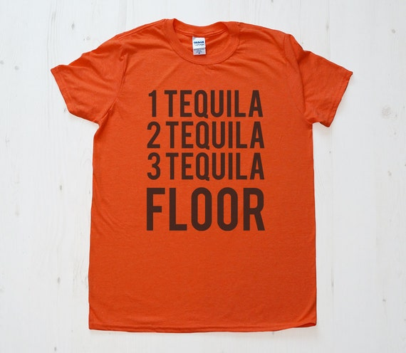 1 Tequila 2 Tequila Floor Tshirt Tee T Shirt Mens By Minttees