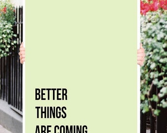 Better things are coming Inspirational Quote Wall Fine Art Prints, Art Posters