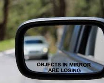 Rear view decal. Objects in mirror are losing !!