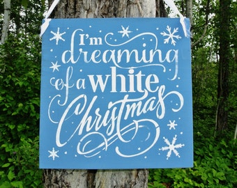 I'm dreaming of a white Christmas,Snowflakes,Dec 25th,Wooden Sign,Christmas Decorating,Waiting for Snow,Christmas decor,Custom colors