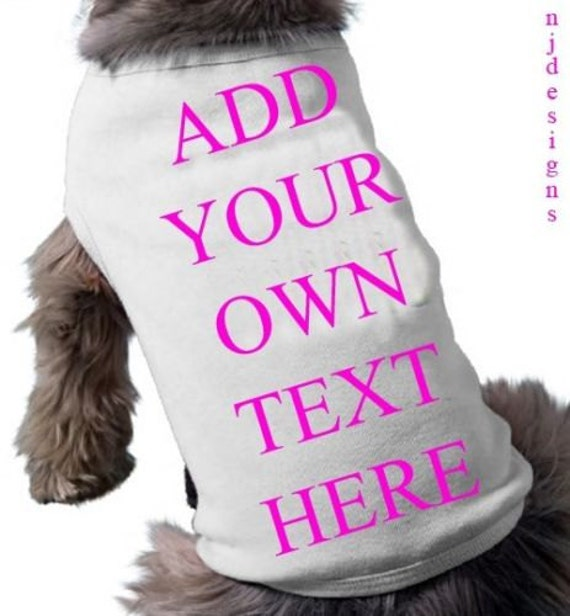 Create your own custom dog shirt add your own by Dog clothes design your own