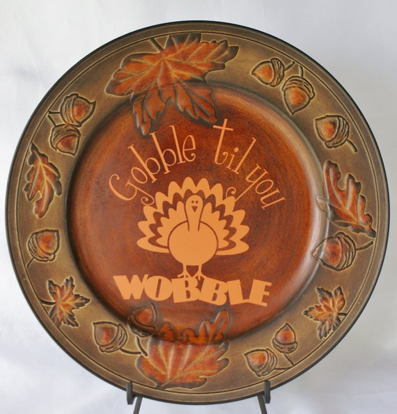 ON SALE NOW - Thanksgiving  - Gobble til you wobble - Fall Decor - Fall Charger - Thanksgiving Turkey - Holiday Humor