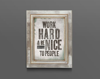 Original Art Print, Instant Download, Work hard and Be nice to people, Poster, Vintage print, 8x10