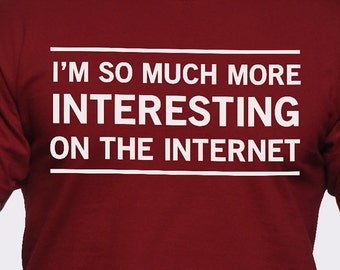 I'm So Much More Interesting on the Internet T-Shirt
