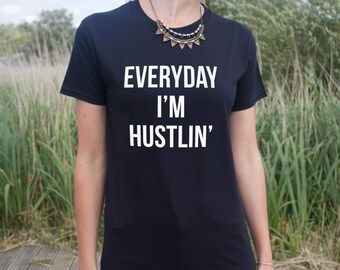 Everyday I'm Hustlin' T-shirt Top Dope Swag Hustle Hustling Fresh