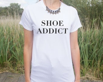 Shoe Addict T-shirt Top Slogan Fashion Funny Dope Statement Gift