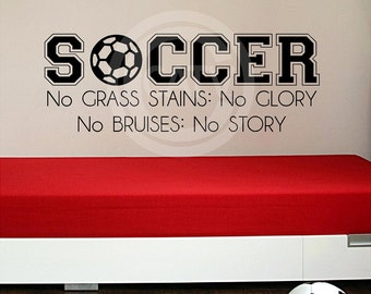 Soccer No Grass Stains NO Glory No Bruises No Story vinyl lettering wall decal sticker art kids room