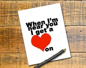 Printable Digital Download Valentine Funny Card - When I'm near you I get a Heart On - DIY funny Print Instantly naughty valentine card