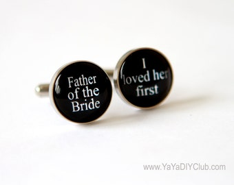 Father of the bride, I loved her first - Father of the Bride cufflink , Father of Bride gift  Father of the bride cuff links STAINLESS STEEL