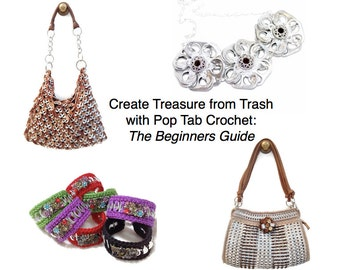 Crochet Guide - Creating Treasure from Trash:  The Beginners Guide to Pop Tab Crochet with Free Pattern
