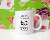 11oz Coffee Mug - You are my cup of TEA - Tea mug - Cute Mug - Gifts for Her - Valentine's Day
