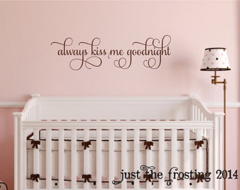 Always Kiss Me Goodnight Decal, Always Kiss Me Goodnight Nursery Wall Decal Bedroom, Always Kiss Me Goodnight Vinyl Wall Lettering Art
