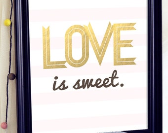 Typographic Print Love- Love Is Sweet Sign- Inspirational Quote Print- Love Wall Art- Love Poster- Gold Lettering Print- Pink and Gold Decor