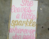 She leaves a little Sparkle wherever she goes, hand painted, wood sign