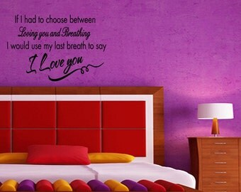 If I Had To Choose Between Loving You and Breathing.. Love Quote Vinyl Wall Decal Sticker Decor (75)