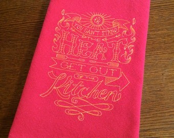 If You Can't Stand The Heat Kitchen Towel