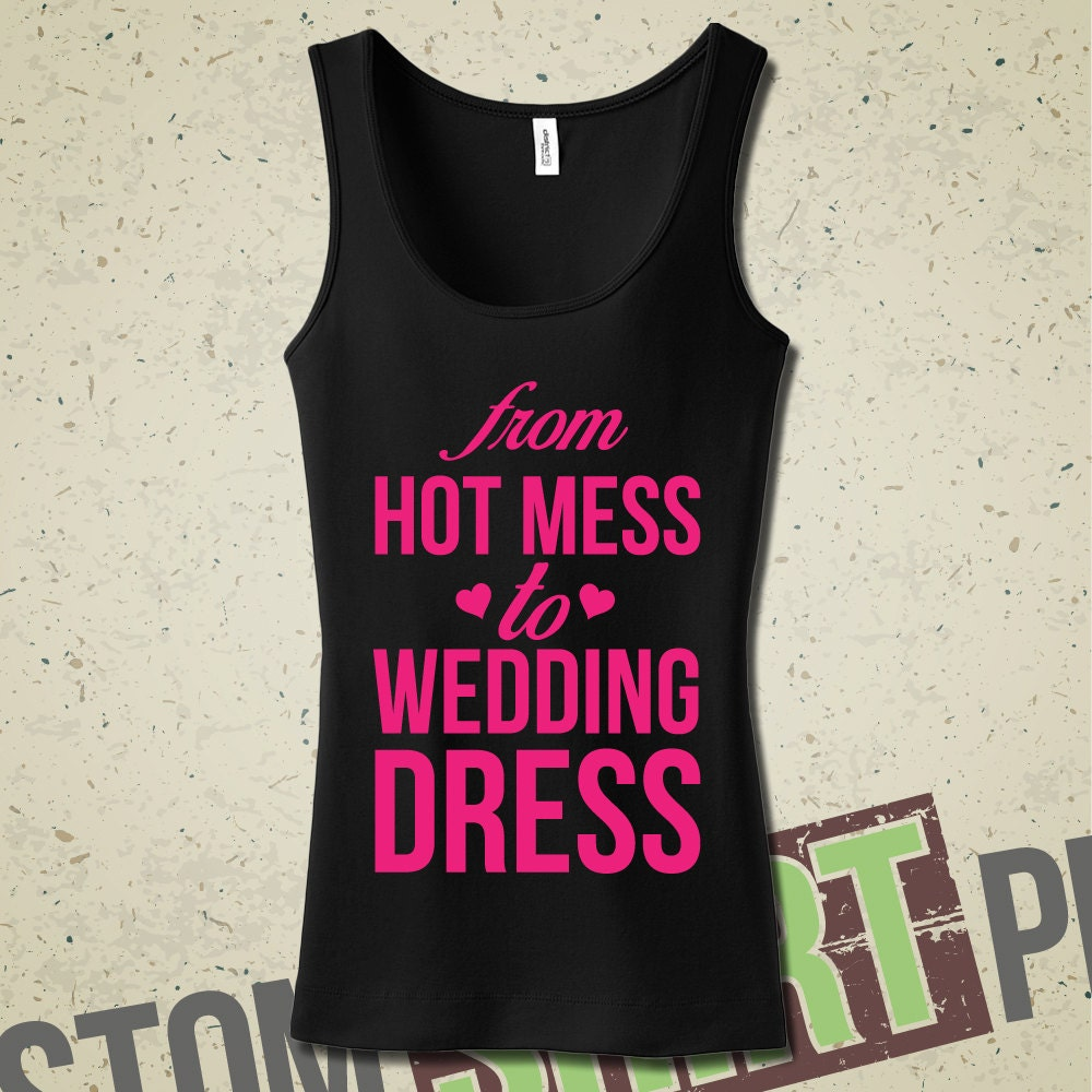 From Hot Mess To Wedding Dress Tank T Shirt By MintyTeesShop