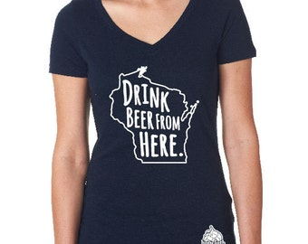 Craft Beer Shirt- Wisconsin- WI- Drink Beer From Here- Women's v-neck t-shirt