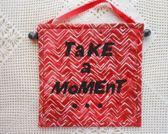 Inspirational Art Quilt - Take A Moment, quilted wall hanging , ready to hang, handmade, signage, decor, saying, fiber art, fabric, word art