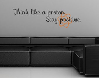 Think Like a Proton and Stay Positive Wall Decal - Geeky Wall Art - Science Wall Decal