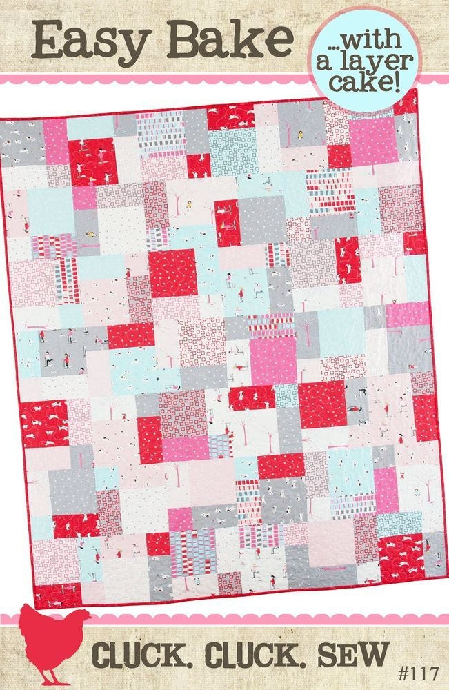 Easy Quilt Patterns With Layer Cakes : Easy Bake Quilt Pattern 117 by Cluck Cluck Sew Layer Cake