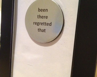 Quote | Magnet | Frame - Been There Regretted That