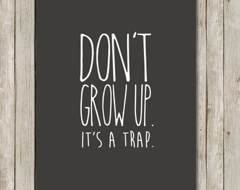8x10 Don't Grow Up It's A Trap Print, Almost Black Printable, Nursery Poster, Nursery Wall Art, Typography Print, Instant Digital Download
